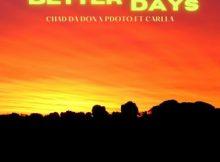 Chad Da Don & PdotO ft Carlla – Better Days