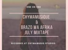 Chymamusique & Brazo Wa Afrika – July Mixtape (One on One)