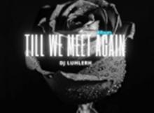 DJ LuHleRh – Till We Meet Again Album
