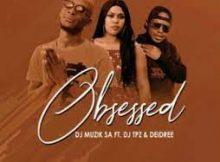 DJ Muzik SA Ft. DJ TPZ & Deidree – Obsessed