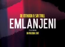 De Mthuda & Sir Trill Ft. Da Musical Chef – Emlanjeni