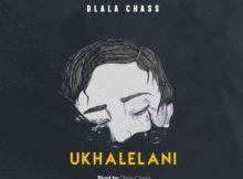 Dlala Chass – Ukhalelani