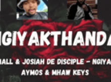 Kabza De Small & Josiah De Disciple ft Aymos & Mhaw Keys – Ngiyakthanda