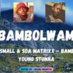 Kabza De Small & Soa Matrixx ft Young Stunna – Bambolwam