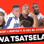 Master Azart & Manyisa ft Dj Call Me Citizen and Sgaga – Wa Tsatsela