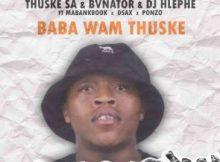 Thuske SA Ft. BvNator, Dj Hlephe, Dsax, MaBankBook & Ponzo – Baba Wam'Thuske