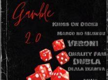 Veroni, Kings On Decks, Dlala Ikamva, Marco no Mlungu, Quality Fam, Dubla – Gamble 2.0