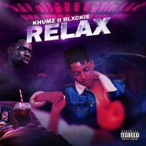Khumz Ft. Blxckie – Relax