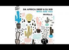 Da Africa Deep & DJ Kid – Who Are You