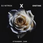 Dj Nitrox ft. Onetime – Sthandwa Sami