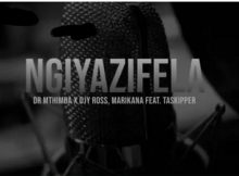 Dr Mthimba, Djy Ross & Marikana Ft. TaSkipper – Ngiyazifela