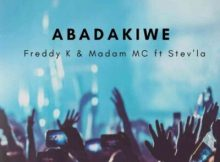Freddy K ft Madam MC & Stev'La – Abadakiwe