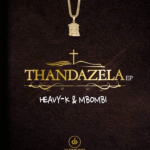 Heavy K & Mbombi ft Lu Ngobo – Thandazela