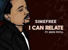 Simefree ft Mizo Phyll - I Can Relate