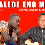 Kay Pee Matlori & Dj T Blaza ft Entergral – Le Nsalede Eng Morao
