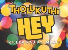 Killer Kau ft Mbali – Tholukuthi Hey