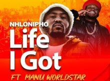 Nhlonipho ft. Manu WorldStar – Life I Got