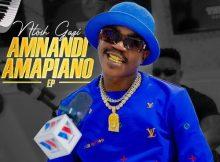 Ntosh Gazi – Amnandi Amapiano EP