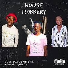 Sgee Uzos'dantsisa ft Xivo no Quincy – House Robbery