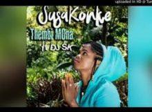 Thembi Mona Ft. DJ SK – Susakonke