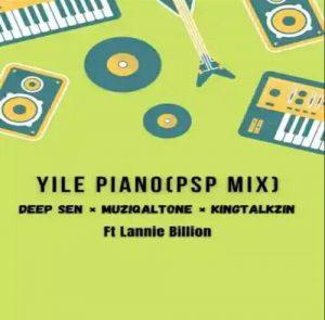 Muziqal Tone, Deep Sen & KingTalkzin Ft. Lannie Billion – Yile Piano
