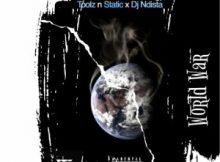 Toolz n Static ft. DJ Ndista – World War