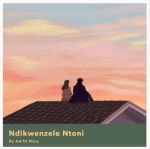 Aw'DJ Mara – Ndikwenzele Ntoni