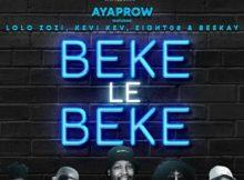 AyaProw ft Lolo Zozi, Kevi Kev, Eight08 & Beekay – Beke Le Beke