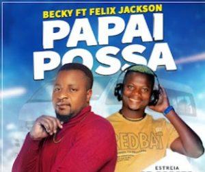 Becky ft. FELEX JACKSON – Papai Possa