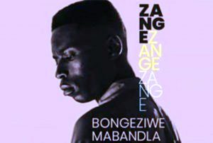 Bongeziwe Mabandla – Zange
