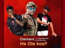 Clement Ft. King Monada & Caltonic SA – Ne Ole Kae