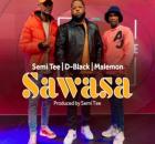 D-Black, Semi Tee & Malemon – Sawasa