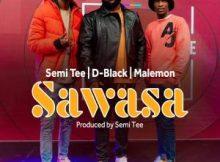 Semi Tee, D-Black & Malemon – Sawasa