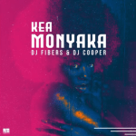 DJ FIBERS FT. DJ COOPER – KEA MONYAKA