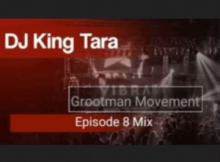 DJ King Tara – Grootman Movement Episode 8 (Underground MusiQ)