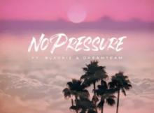 DJ pH ft Blxckie & DreamTeam – No Pressure