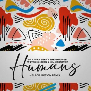 Da Africa Deep – Humans (Black Motion Remix) ft. Lyrik Shoxen & KJM Cornetist