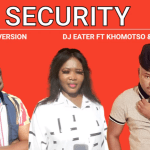 Dj Eater ft Khomotso & Ck The Dj– Security (Matjenkelane)