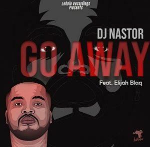 Dj Nastor ft. Elijah Blaq – Go Away