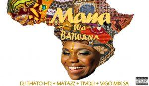 Dj Thato HD ft. Matazz , Tivoli & Vigo Mix SA – Mama Wa Batwana