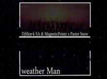 DjMen-k SA ft. Pastor Snow & Magnetic Pointz – Weather Man