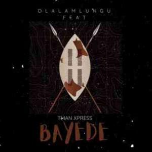 Dlala Mlungu & T-man Xpress – Bayede