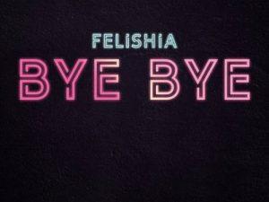 Felishia – Bye Bye