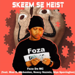 Foza De MC ft. Man D, Nichenion, Neexy Nazmic, Siya Spovington – Skeem Se Heist