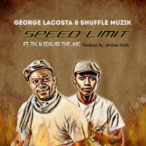George Lacosta & Shuffle Muzik ft. TK & Edgar The MC – Speed Limit