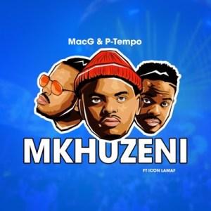 MacG ft P-Tempo, Icon Lamaf – Mkhuzeni
