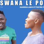 Madenza Lash & VT The Pro ft Mr Naira – Ke Tshwana Le Polo