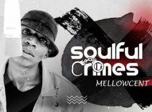 MellowCent – Soulful Crimes EP
