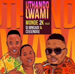 Monde 2k – Uthando Lwami Ft. DJ Mngadi & Ceelendile