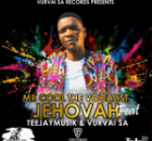 Mr Cool The Vocalist ft VurVai SA & TeeJay Musik SA – Jehovah